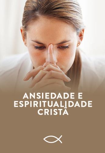 ANSIEDADE E ESPIRITUALIDADE CRISTÃ - Produtos - Luterana Renovada